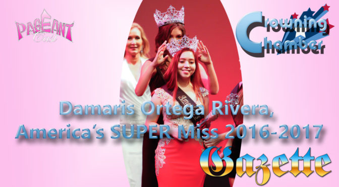 Crowning Chamber: Damaris Ortega Rivera, America's SUPER Miss 2016-17