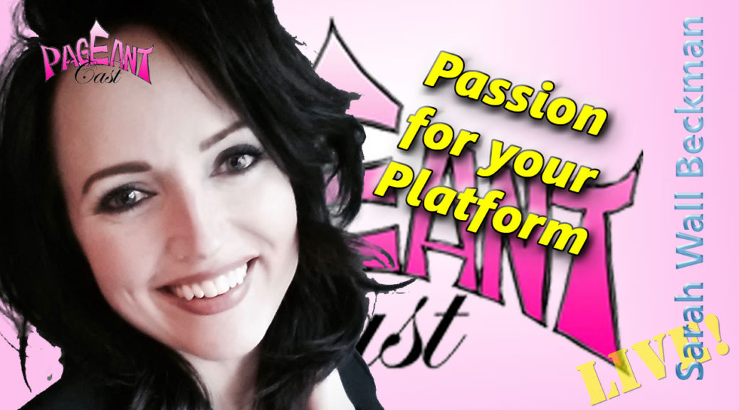 Sarah Wall Beckman, Interview & Pageant Coach: Passion for your Platform
