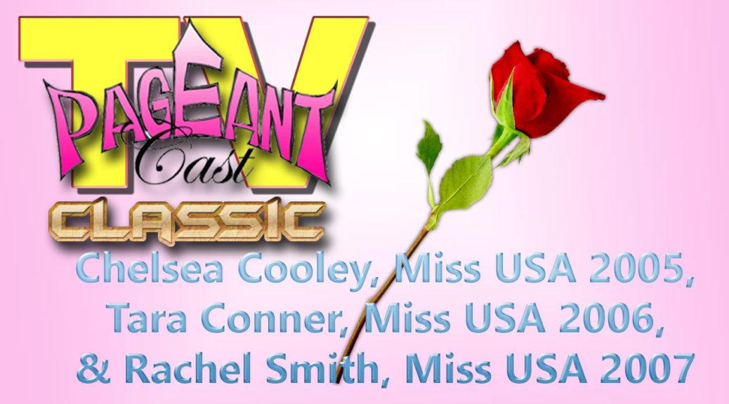 Miss USAs 2005, 2006, and 2007 – Chelsea Cooley, Tara Conner, Rachel Smith