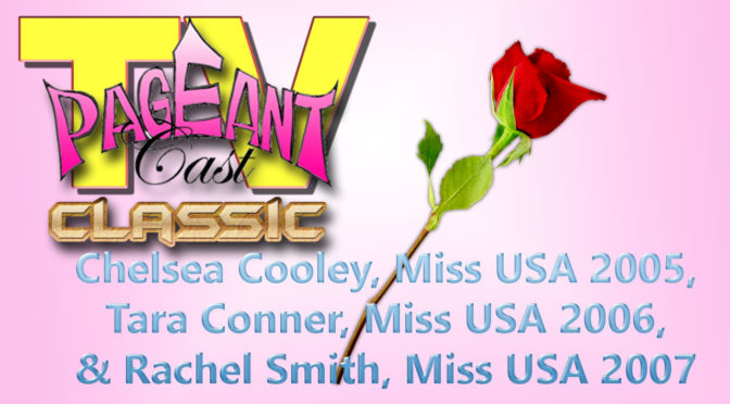 Miss USAs 2005, 2006, and 2007 – Chelsea Cooley, Tara Conner, Rachel Smith