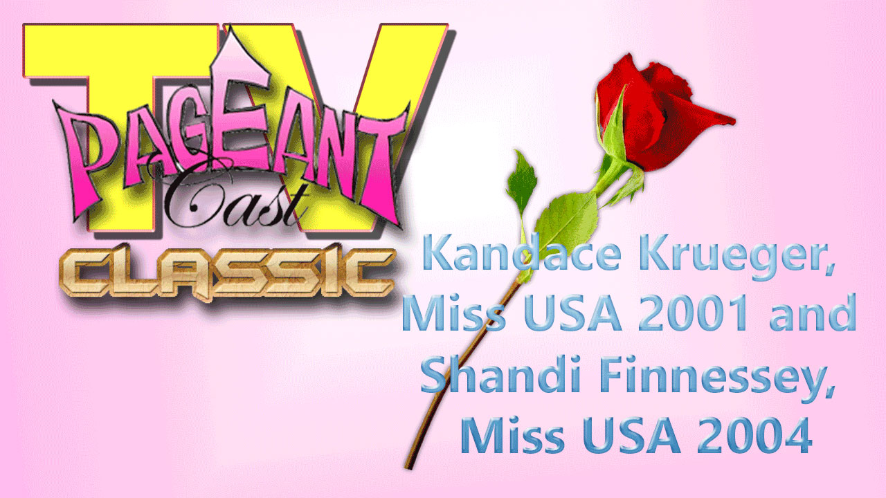 PageantCasTV: Miss USAs 2001 and 2004 – Kandace Krueger and Shandi Finnessey