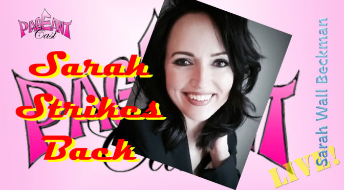 Sarah Wall Beckman, Interview & Pageant Coach: Sarah Strikes Back