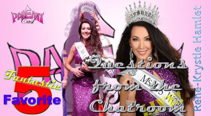 Rene Krystle Hamlet, Ms. US World: Fantastic Favorite 5 & Questions from the Chatroom